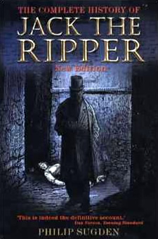 Complete History of Jack the Ripper by Philip Sugden